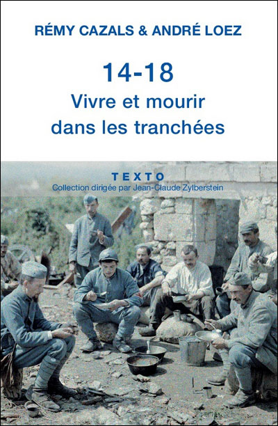 14-18: vivre et mourir dans les tranchées de Rémy Cazals & André Loez