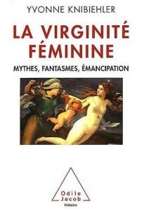 La virginité féminine, Mythes, fantasmes, émancipation ; une approche historique de Yvonne Knibiehler 1
