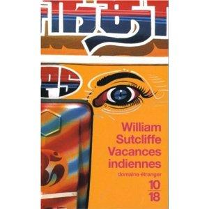 Vacances indiennes de W Sutcliffe (Littérature anglaise) : un régal! 1
