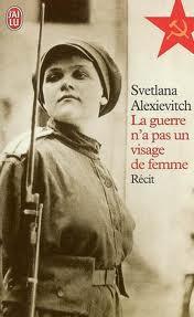 La guerre n'a pas un visage de femme ; femmes soldats dans lArmée Rouge (Litterature russe)