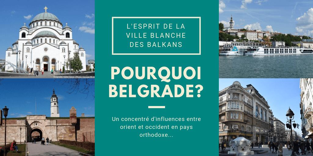 pourquoi visiter belgrade